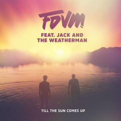Till The Sun Comes Up - FDVM, Jack and the Weatherman