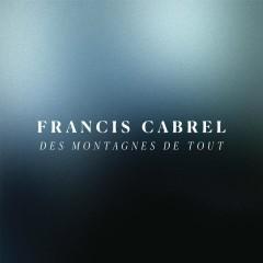 Des montagnes de tout - Francis Cabrel