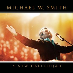A New Hallelujah - Michael W. Smith