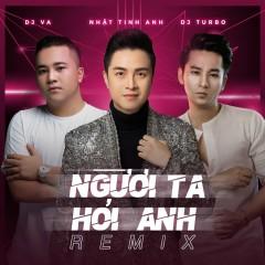 Người Ta Hỏi Anh (Remix) (Single) - Nhật Tinh Anh