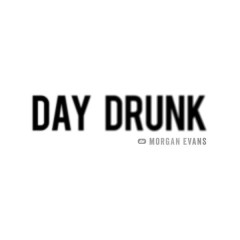 Day Drunk (Single) - Morgan Evans