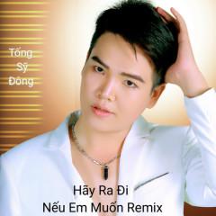 Hãy Ra Đi Nếu Em Muốn (Remix) (Single) - Tống Sỹ Đông