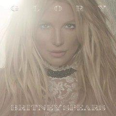 Glory (Deluxe Version) - Britney Spears