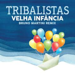 Velha Infância (Bruno Martini Remix) - Tribalistas, Bruno Martini