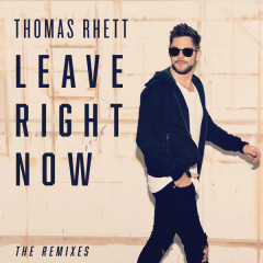 Leave Right Now (The Remixes) - Thomas Rhett