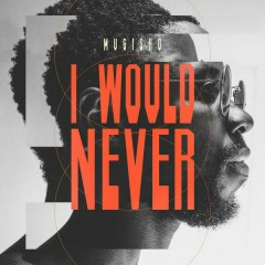 I Would Never (Single) - Mugisho