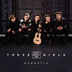 These Girls (Acoustic) - Why Don't We