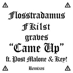 Came Up (Remixes) - Flosstradamus,FKi1st,graves,Post Malone,Key!