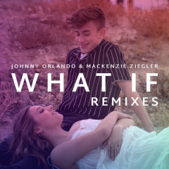 What If (Remixes) - Johnny Orlando, Mackenzie Ziegler