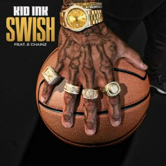 Swish - Kid Ink,2 Chainz