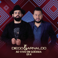 Ao Vivo em Goiânia (EP 4) - Diego & Arnaldo