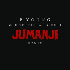 Jumanji Remix - B Young,23 Unofficial,Chip