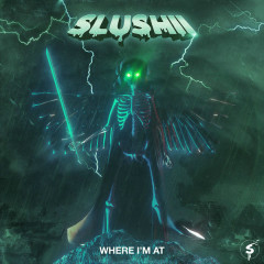 Where I'm At (Single) - Slushii