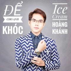 Để Cho Anh Khóc (Remix) (Single) - Ice Cream Hoàng Khánh