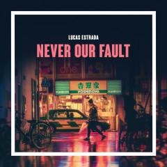Never Our Fault - Lucas Estrada