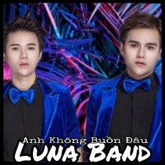 Anh Không Buồn Đâu (Remix) (Single) - Luna Band