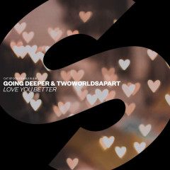 Love You Better (Single) - Going Deeper, TwoWorldsApart