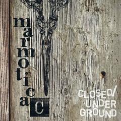 marmotica C - CLOSED/UNDERGROUND