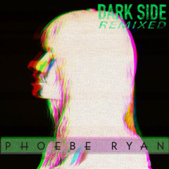 Dark Side (Remixed) - Phoebe Ryan