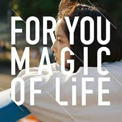 FOR YOU - MAGIC OF LiFE