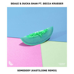 Somebody (Kastilione Remix) - BEAUZ, Ducka Shan