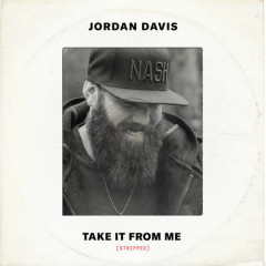 Take It From Me (Stripped) (Single) - Jordan Davis