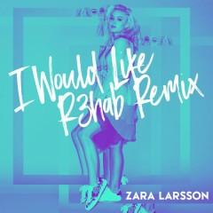 I Would Like (R3hab Remix)