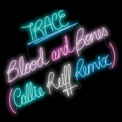 Blood And Bones (Callie Reiff Remix) - Trace