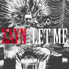 Let Me (Single) - ZAYN