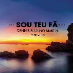 Sou Teu Fã (Single) - Dennis DJ, Bruno Martini, Vitin