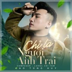 Chỉ Là Người Anh Trai (Single) - Cao Tùng Huy
