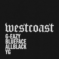 West Coast (Remix) - G-Eazy, Blueface