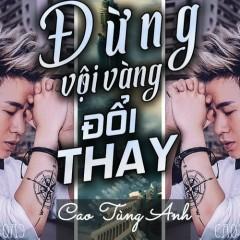 Đừng Vội Vàng Đổi Thay (Single) - Cao Tùng Anh