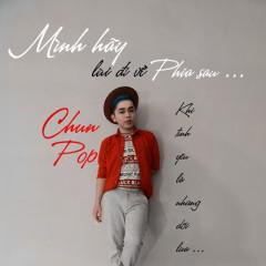 Mình Hãy Lùi Đi Về Phía Sau (Single) - Chun Pop