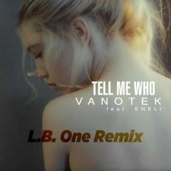 Tell Me Who (L.B.One Remix)