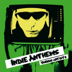 Indie Anthems - Various Artists