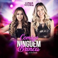 Comigo Ningúem Brinca (Ao Vivo) (Single) - Luna & Vitória