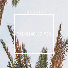 Thinking Of You (Single) - Charlie Who?