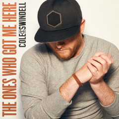The Ones Who Got Me Here (Single) - Cole Swindell
