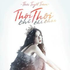 Thôi Thì Thôi Thế Thôi (Single) - Thái Tuyết Trâm