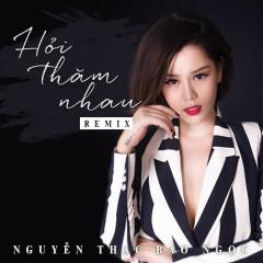Hỏi Thăm Nhau (Remix) - Nguyễn Thạc Bảo Ngọc