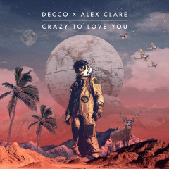 Crazy to Love You - Decco, Alex Clare