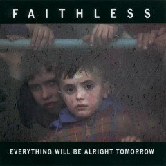 Everything Will Be Alright Tomorrow - Faithless