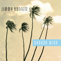 Banana Wind - Jimmy Buffett