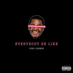 Everybody Be Like (Single)