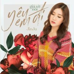 Giả Vờ Nói Yêu Em Đi (Single) - Jin Ju