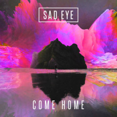 Come Home (Single) - Sad Eye