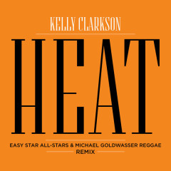 Heat (Easy Star All Stars & Michael Goldwasser Reggae Remix) - Kelly Clarkson