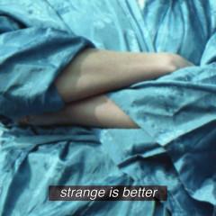 Strange Is Better - CHINAH