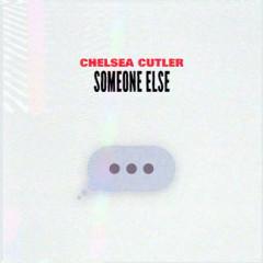 Someone Else (Single) - Chelsea Cutler